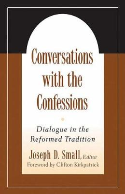 Conversations with the Confessions: Dialogue in the Reformed Tradition (Paperback)