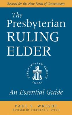 The Presbyterian Ruling Elder: An Essential Guide, Revised for the New Form of Government (Paperback)