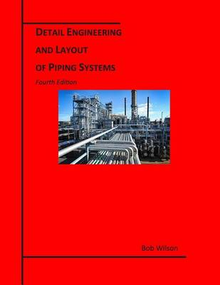 Detail Engineering and Layout of Piping Systems (4th Edition) (Paperback)