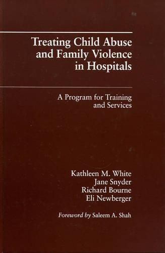Treating Child Abuse and Family Violence in Hospitals: A Program for Training and Services (Hardback)