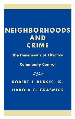 Neighborhoods and Crime: The Dimensions of Effective Community Control (Hardback)