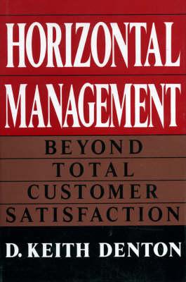 Horizontal Management: Beyond Total Customer Satisfaction (Hardback)