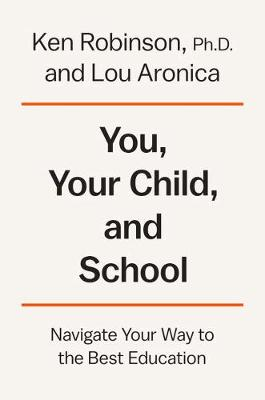 You, Your Child, And School: Navigate Your Way to the Best Education (Hardback)