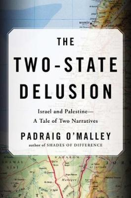 The Two-state Delusion: Israel and Palestine - A Tale of Two Narratives (Hardback)