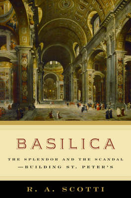 Basilica: The Splendor and the Scandal - Building St. Peter's (Hardback)