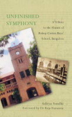 Unfinished Symphony: A Tribute to the Alumni of Bishop Cotton Boys' School Bangalore (Hardback)