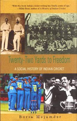 Twenty-two Yards to Freedom: A Social History of Indian Cricket (Hardback)