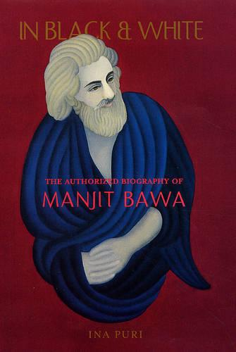 In Black and White: The Authorized Biography of Manjit Bawa (Paperback)