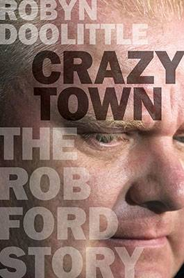 Crazy Town: The Rob Ford Story (Hardback)