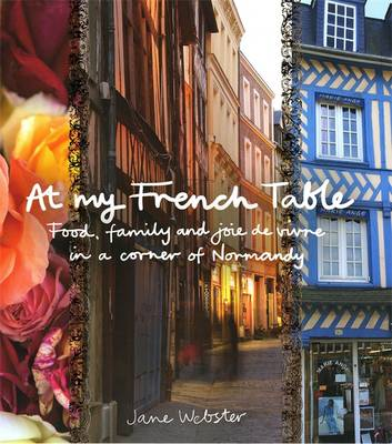 At My French Table: Food, Family and Joie De Vivre in a Corner of Normandy (Hardback)