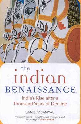 The Indian Renaissance: India's Rise After a Thousand Years of Decline (Hardback)