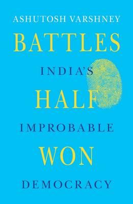 Battles Half Won: India's Improbable Democracy (Hardback)
