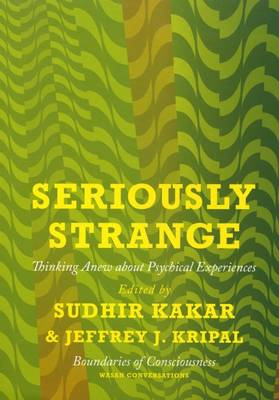 Seriously Strange: Thinking Anew About Psychical Experiences (Hardback)