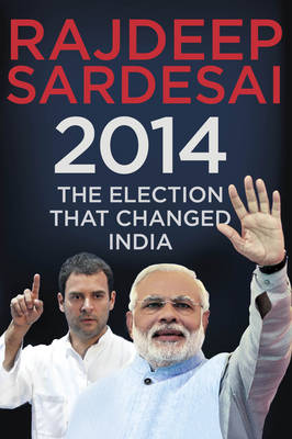 2014: The Election That Changed India (Hardback)