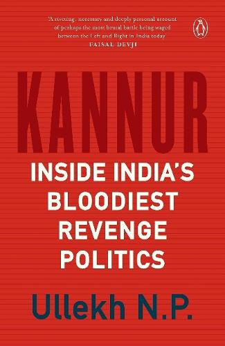 Kannur: Inside India's Bloodiest Revenge Politics (Hardback)
