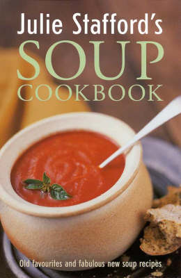 Julie Stafford's Soup Cookbook - Taste for life (Paperback)