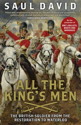 All The King's Men: The British Soldier from the Restoration to Waterloo (Hardback)
