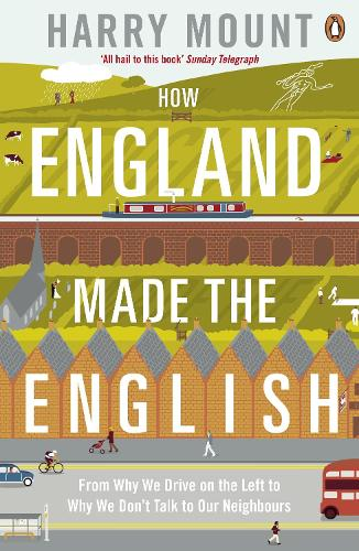 How England Made the English: From Why We Drive on the Left to Why We Don't Talk to Our Neighbours (Paperback)