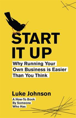 Start It Up: Why Running Your Own Business is Easier Than You Think (Paperback)