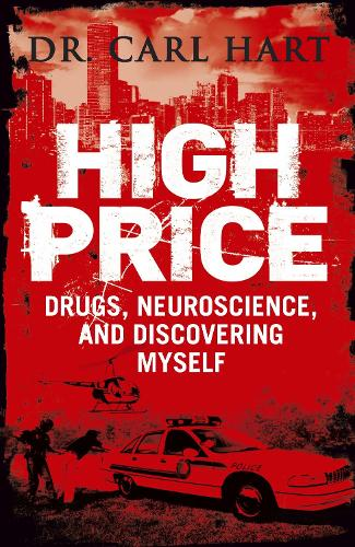 High Price: Drugs, Neuroscience, and Discovering Myself (Paperback)