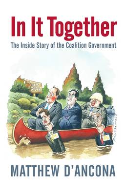 In it Together: The Inside Story of the Coalition Government (Hardback)