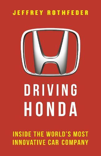 Driving Honda: Inside the World's Most Innovative Car Company (Hardback)