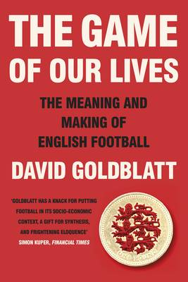 The Game of Our Lives: The Meaning and Making of English Football (Hardback)