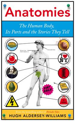 Anatomies: The Human Body, Its Parts and The Stories They Tell (Hardback)