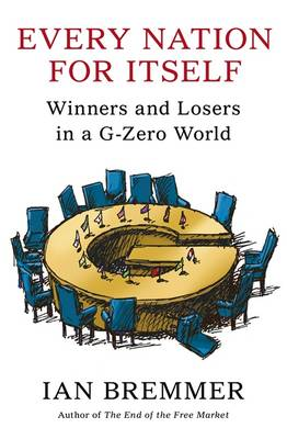 Every Nation for Itself: Winners and Losers in a G-Zero World (Paperback)
