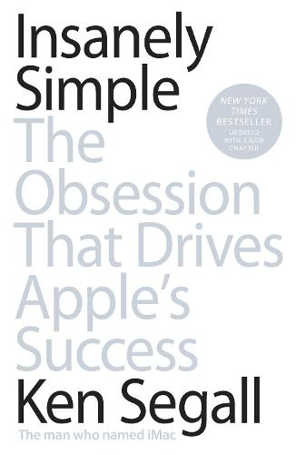Insanely Simple: The Obsession That Drives Apple's Success (Paperback)