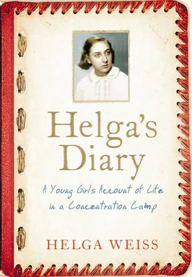 Helga's Diary: A Young Girl's Account of Life in a Concentration Camp (Hardback)