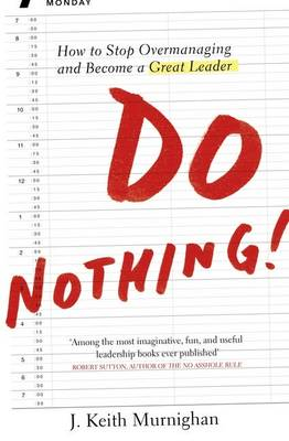 Do Nothing!: How to Stop Overmanaging and Become a Great Leader (Paperback)