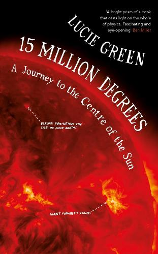 15 Million Degrees: A Journey to the Centre of the Sun (Hardback)