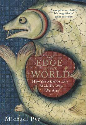 The Edge of the World: How the North Sea Made Us Who We Are (Hardback)
