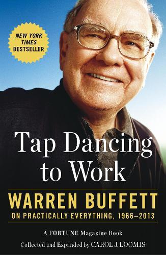 Tap Dancing to Work: Warren Buffett on Practically Everything, 1966-2013 (Paperback)