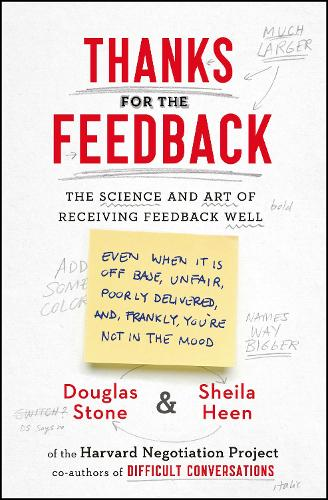 Thanks for the Feedback: The Science and Art of Receiving Feedback Well (Paperback)