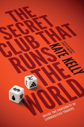 The Secret Club That Runs the World: Inside the Fraternity of Commodity Traders (Paperback)