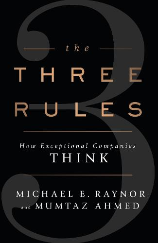The Three Rules: How Exceptional Companies Think (Paperback)
