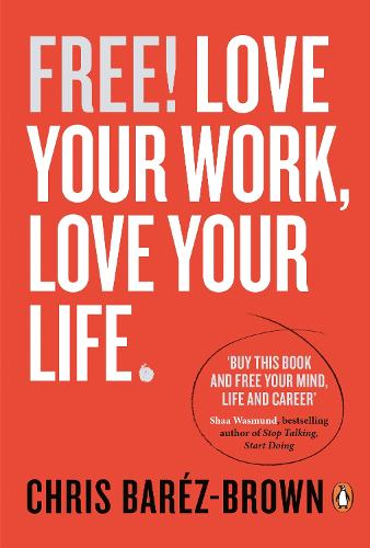 Free!: Love Your Work, Love Your Life (Paperback)