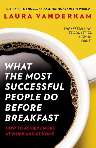 What the Most Successful People Do Before Breakfast: How to Achieve More at Work and at Home (Paperback)