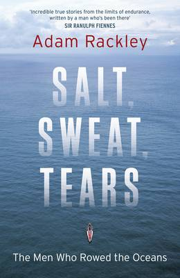 Salt, Sweat, Tears: The Men Who Rowed the Oceans (Hardback)