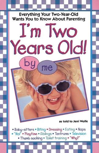 I'm Two Years Old!: Everything Your Two-Year-Old Wants You to Know about Parenting (Paperback)