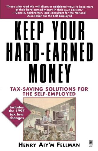 Keep Your Hard-Earned Money: Tax-Saving Solutions for the Self-Employed (Paperback)