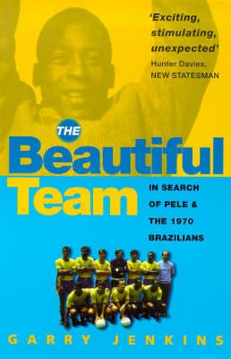 The Beautiful Team: In Search Of Pele And The 1970 Brazilians (Paperback)