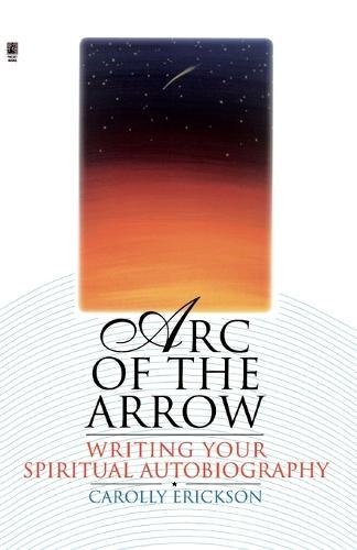 Arc of the Arrow Writing Your Spiritual Autobiography (Paperback)