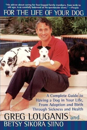 For the Life of Your Dog: A Complete Guide to Having a Dog From Adoption and Birth Through Sickness and Health (Paperback)