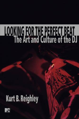 Looking for the Perfect Beat: The Art and Culture of the DJ (Paperback)