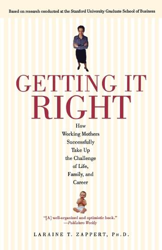 Getting It Right: How Working Mothers Successfully Take Up the Challenge of Life, Family, and Career (Paperback)