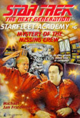 Star Trek - the Next Generation: Starfleet Academy 6 - Mystery of the Missing Crew - Star Trek: The Next Generation, Starfleet Academy 6 (Paperback)