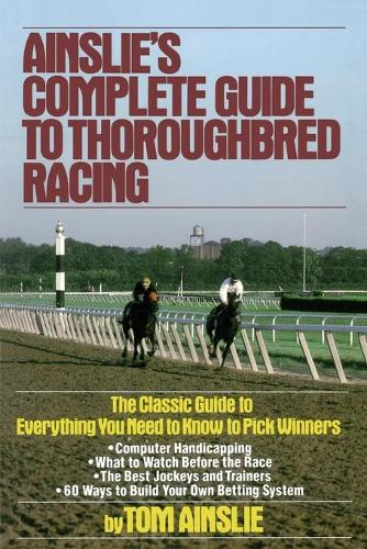 Ainslie's Complete Guide to Thoroughbred Racing (Paperback)